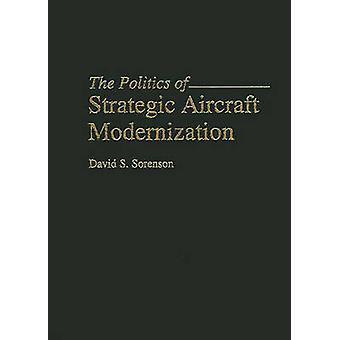 The Politics of Strategic Aircraft Modernization by Sorenson & David S.
