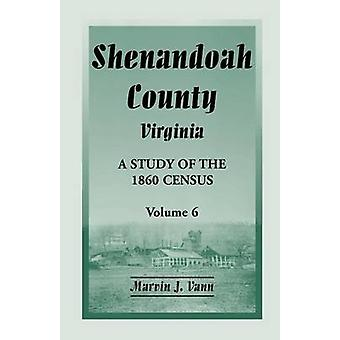 Shenandoah County Virginia A Study of the 1860 Census Volume 6 by Vann & Marvin J.