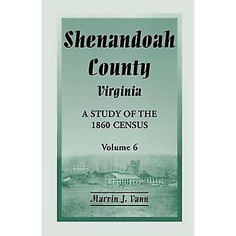 Shenandoah County Virginia eine Studie über die 1860 Volkszählung Band 6 von Vann & Marvin J.