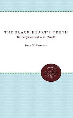 The noir Hearts Truth The Early Career of W. D. Howells by Crowley & John W.