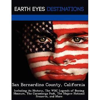San Bernardino County California incluyendo sus leyendas historia CMB de boxeo Museo el pico de Cucamonga el coto nacional del Mojave y más negro y Johnathan