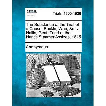 Substansen i rettssaken mot en årsak spenne som c. v. Hollis Gent. Prøvde på Hants sommer mord 1815 av anonym