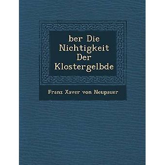 Ber Die Nichtigkeit Der Klostergel Bde by Franz Xaver Von Neupauer