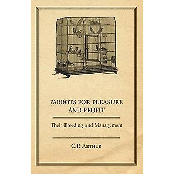 Parrots for Pleasure and Profit  Their Breeding and Management by Arthur & C. P.