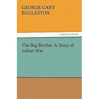 The Big Brother a Story of Indian War by Eggleston & George Cary
