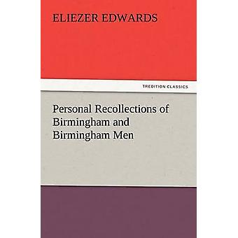 Personal Recollections of Birmingham and Birmingham Men by Edwards & Eliezer