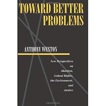 Towards Better Problems: New Perspectives on Abortion, Animal Rights, the Environment, and Justice