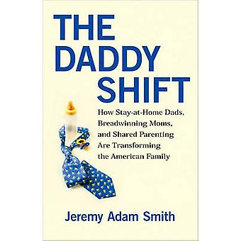 The Daddy Shift - How Caregiving Fathers - Breadwinning Moms - and Sha