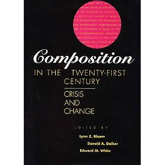 Composition in the Twenty First Century - Crisis and Change (New editi