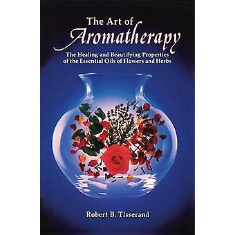 The Art of Aromatherapy - The Healing and Beautifying Properties of th