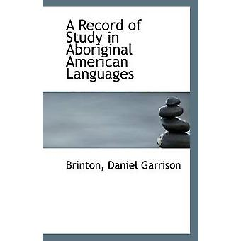 A Record of Study in Aboriginal American Languages by Brinton Daniel