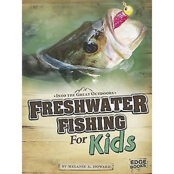 Freshwater Fishing for Kids by Melanie A Howard - 9781429692694 Book