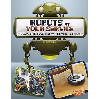 Robots at Your Service by Kathryn Clay - 9781476551135 Book