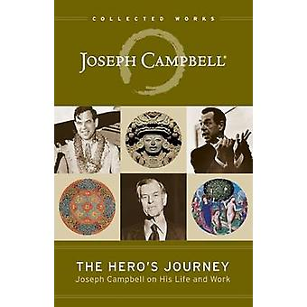 The Hero's Journey - Joseph Campbell on His Life and Work by Joseph Ca