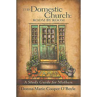 The Domestic Church - Room by Room - A Study Guide for Mothers by Donna