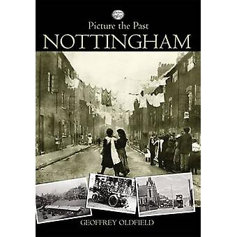 Picture the Past Nottingham by Geoffrey Oldfield - 9781780911427 Book