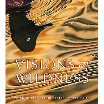 Visions of Wildness by Peter Slater - Sally Elmer - 9781921517938 Book