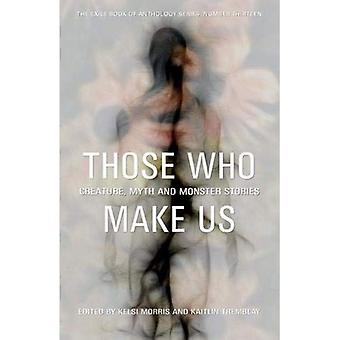 Those Who Make Us: Creature, Myth and Monster Stories (The Exile Book of Anthology)