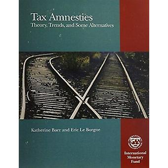 Tax Amnesties - Theory - Trends - and Some Alternatives by Katherine B