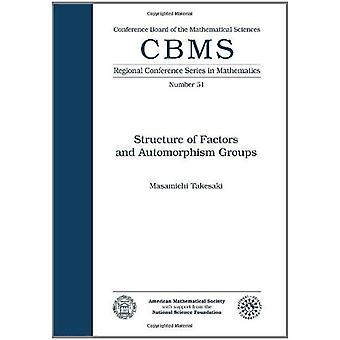 Masamichi Takesaki Structure of Factors and Automorphism Groups: Conference board of the Mathematical Sciences Number 51