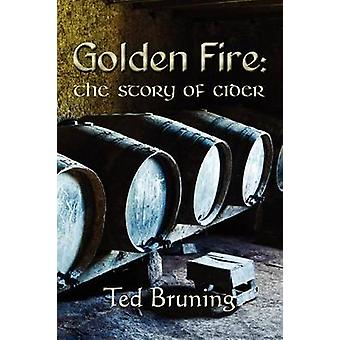 Golden Fire The Story of Cider by Bruning & Ted