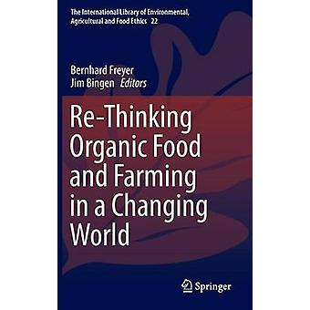ReThinking Organic Food and Farming in a Changing World by Freyer & Bernhard
