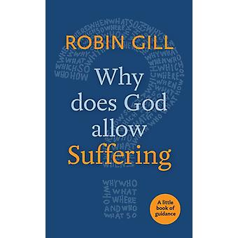 Why Does God Allow Suffering?: A Little Book of Guidance (Paperback) by Gill Robin