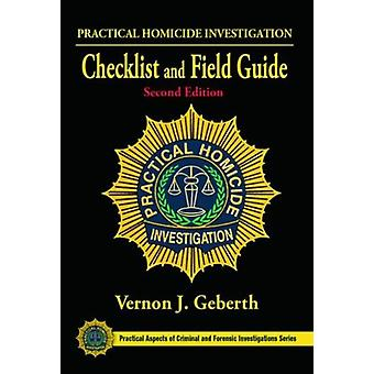 Practical Homicide Investigation Checklist and Field Guide Second Edition (Practical Aspects of Criminal & Forensic Investigations) (Spiral-bound) by Geberth Vernon J.