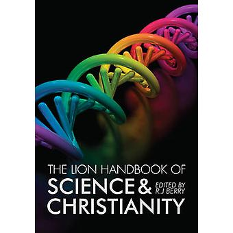 The Lion Handbook of Science and Christianity by Edited by R J Berry