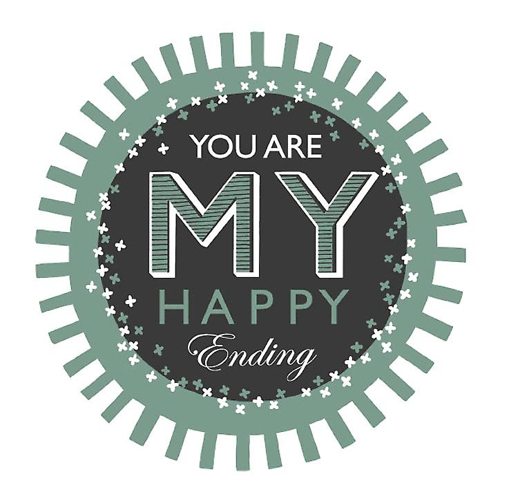You Are My Happy Ending Limited Edition Screen Print