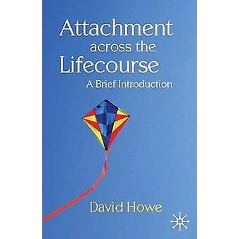 Attachment Across the Lifecourse - A Brief Introduction by David Howe