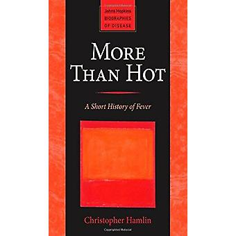 More Than Hot - A Short History of Fever by Christopher Hamlin - 97814