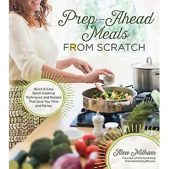 Prep Ahead Meals from Scratch by Alea Milham - 9781624142048 Book