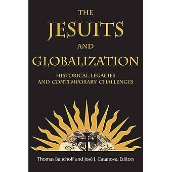 The Jesuits and Globalization - Historical Legacies and Contemporary C