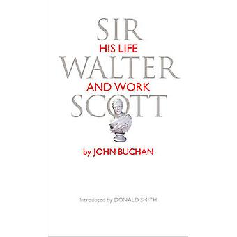 Sir Walter Scott - His Life and Work by John Buchan - Donald Smith - 9