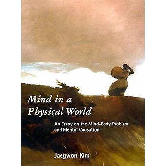 Mind in a Physical World - An Essay on the Mind-Body Problem and Menta