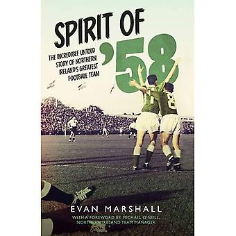Spirit of '58: The Incredible Untold Story of Northern Ireland's Greatest Football Team
