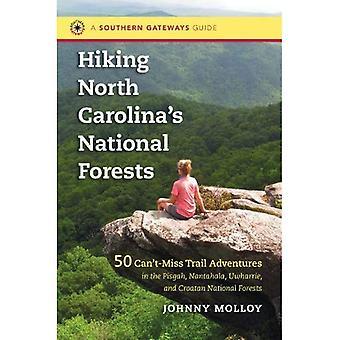 Senderismo bosques de Carolina del norte: 50 Can't Miss sendero aventuras en Pisgah, Nantahala, Uwharrie, y...