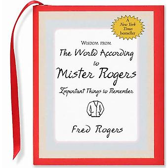 Wisdom from the World According to Mister Rogers: Important Things to Remember (Charming Petites)