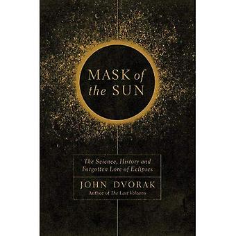 Mask of the Sun - The Science, History and Forgotten Lore of Eclipses (Hardback)