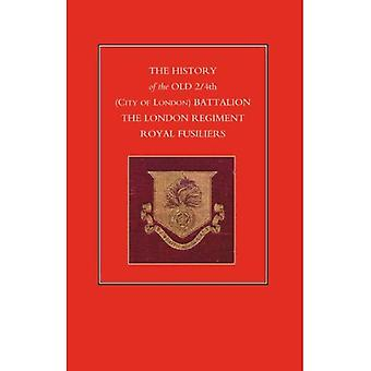 History of the Old 2/4th (City of London) Battalion the London Regiment Royal Fusiliers (History of)
