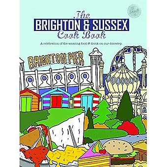 The Brighton & Sussex Cook Book: A celebration of the amazing food and drink on our doorstep - Get Stuck In 24
