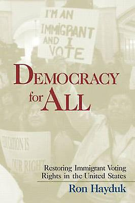 Democracy for All Restoring Immigrant Voting Rights in the U.S. by Hayduk & Ronald