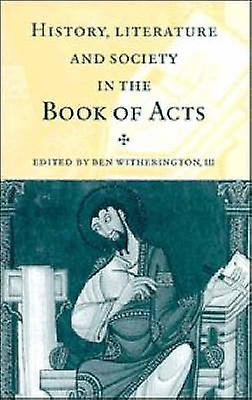 History Literature and Society in the Book of Acts by Witherington & Ben & III