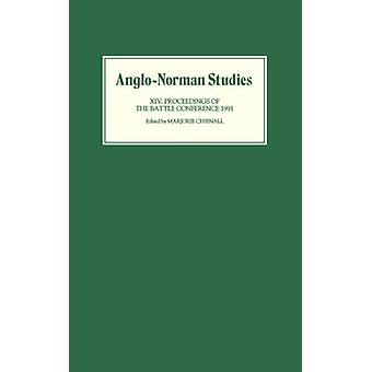 AngloNorman Studies XIV Proceedings of the Battle Conference 1991 by Chibnall & Marjorie