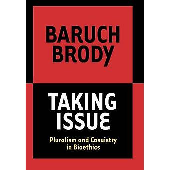 Taking Issue Pluralism and Casuistry in Bioethics by Brody & Baruch