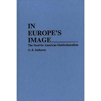 In Europes Image The Need for American Multiculturalism by Dathorne & O. R.