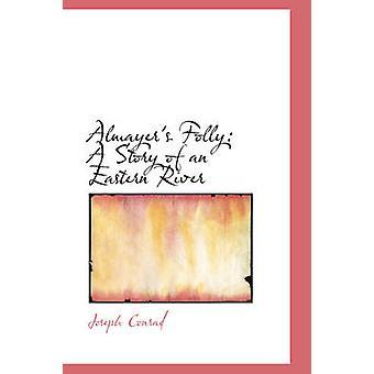 Almayers Folly A Story of an Eastern River by Conrad & Joseph