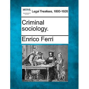 Criminal sociology. by Ferri & Enrico