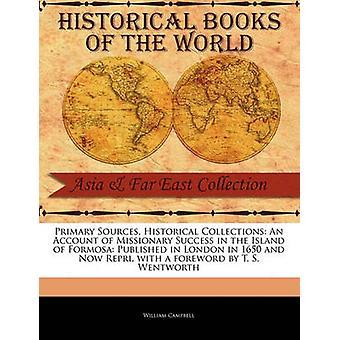 Primaria fonti storiche collezioni An Account di missionario successo nell'isola di Formosa pubblicato a Londra nel 1650 e ora Repri con una prefazione di T. S. Wentworth di Campbell & William
